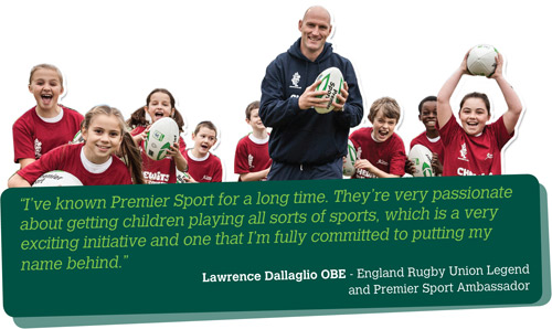 """""""I've known Premier Sport for a long time. They're very passionate about getting children playing all sorts of sports, which is a very exciting initiative and one that I'm fully committed to putting my name behind."""" - Lawrence Dallaglio OBE - England Rugby Union Legend and Premier Sport Ambassador"""